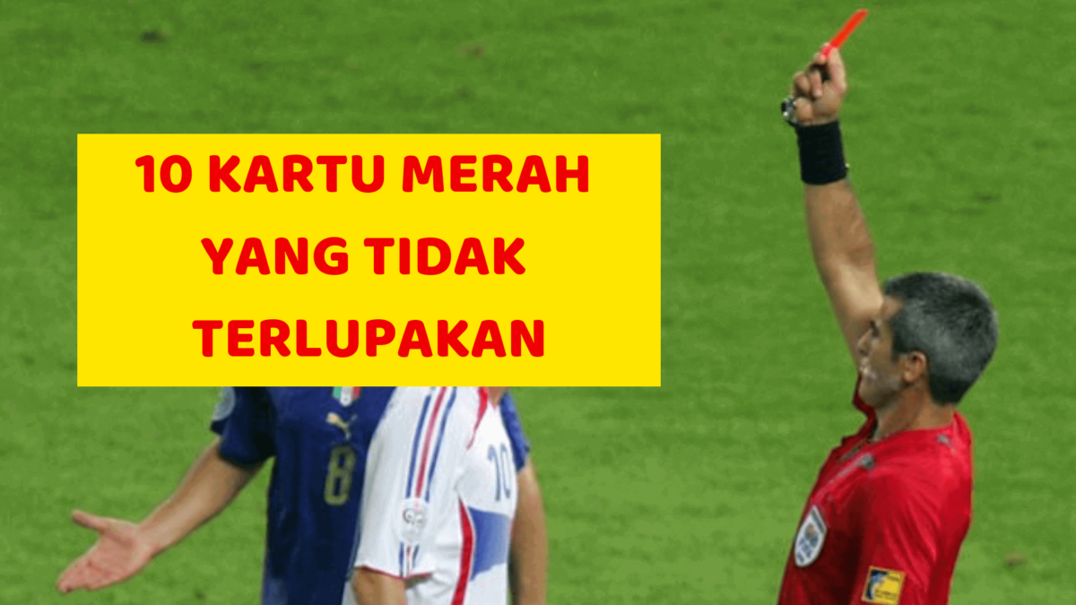 Sejarah Sepak Bola 10 Kartu Merah Yang Tidak Terlupakan